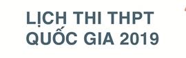Lịch thi THPT quốc gia năm 2019 và quy định về trách nhiệm của thí sinh